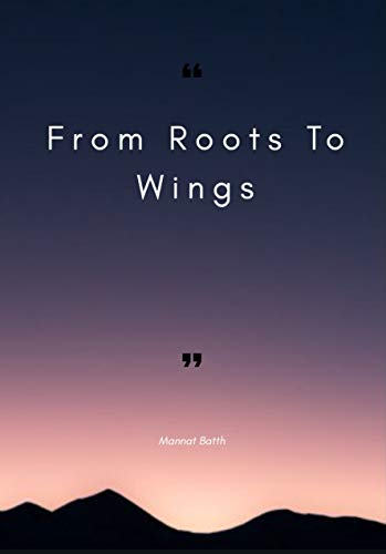 From Roots to Wings by Mannat Batth