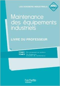 Maintenance des équipements industriels Bac Pro - Livre professeur - Ed.2011 de Jean-Claude Morin,Sylvie Gaudeau,Hassan Houraji ( 7 juin 2011 )