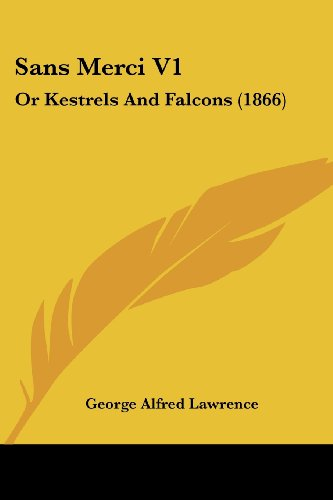 Sans Merci V1: Or Kestrels and Falcons (1866)