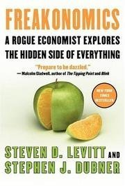 By Steven D. Levitt, Stephen J. Dubner: Freakonomics: A Rogue Economist Explores the Hidden Side of Everything