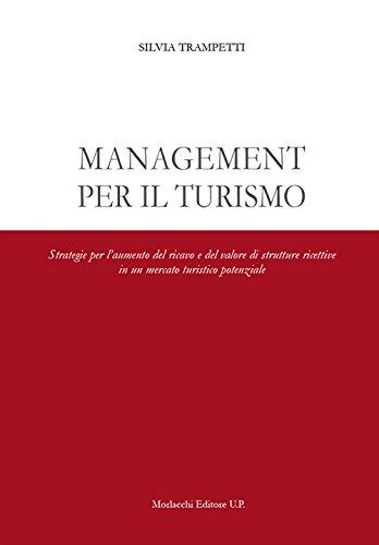 Management per il turismo. Strategie per l'aumento del ricavo e del valore di strutture ricettive in un mercato turistico potenziale di Silvia Trampetti