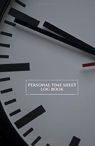 Personal Time Sheet Log Book: Work Time Shift Hours Management Book Journal Daily and Business Logbook Tracker Planner to Track Record and Organize ... with 120 pages. (Work Shift Logbook, Band 29)