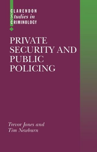 Private Security and Public Policing (Clarendon Studies in Criminology)
