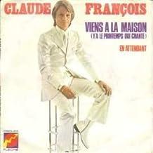 """Claude Francois 45 Tours Vinyle """"Viens A La Maison Y'a Le Printemps Qui Chante"""", """"En Attendant"""" Vinyle"""