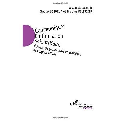 Communiquer l'information scientifique: Ethique du journalisme et stratégies des organisations