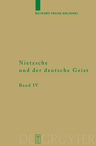 Richard Frank Krummel: Nietzsche und der deutsche Geist: Nietzsche und der deutsche Geist: Nietzsche und der deutsche Geist. Band 4: Ein ... Und Texte Zur Nietzsche-Forschung)
