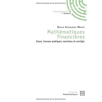 Mathématiques financières: cours, travaux pratiques, exercices et corrigés