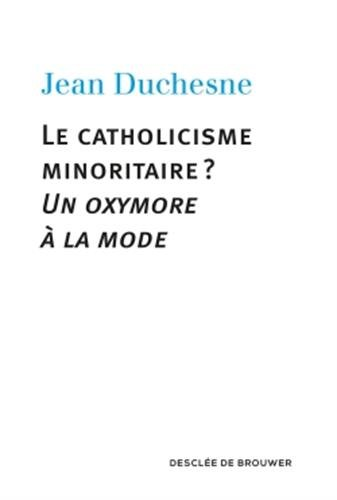 Le catholicisme minoritaire ?: Un oxymore  la mode