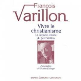 VIVRE LE CHRISTIANISME. Tome 1, La dernière retraite du père Varillon par François Varillon