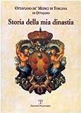 Scarica Libro Storia della mia dinastia I Medici di Toscana dalle origini della famiglia alla perdita del Granducato (PDF,EPUB,MOBI) Online Italiano Gratis