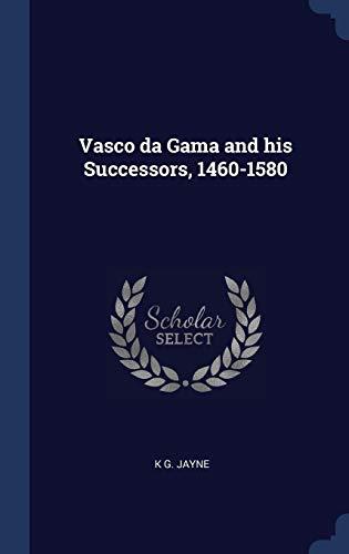 Vasco Da Gama and His Successors, 1460-1