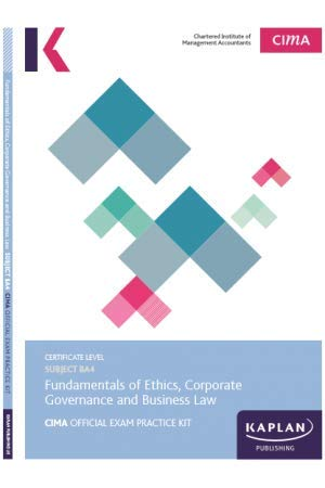 BA4 FUNDAMENTALS OF ETHICS, CORPORATE GOVERNANCE AND BUSINESS LAW - EXAM PRACTICE KIT por Kaplan Publishing