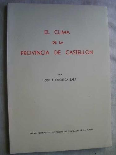 EL CLIMA DE LA PROVINCIA DE CASTELLÓN (Col·lecció Universitària /  Geografia i Història) por JOSÉ QUEREDA SALA
