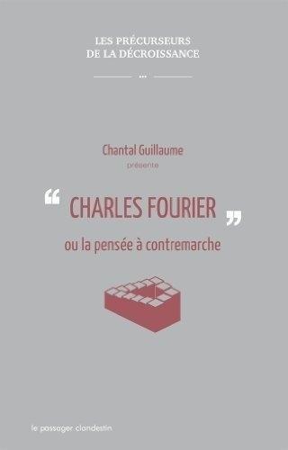 Charles Fourier ou la pensée à contremarche par Chantal Guillaume