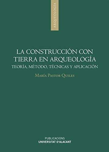 La construcción con tierra en arqueología : teoría, método, técnicas y aplicación por María Pastor Quiles