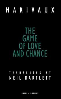 The Game of Love and Chance by [Marivaux, Pierre de, Bartlett, Neil]