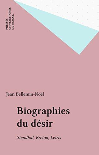 Biographies du désir: Stendhal, Breton, Leiris (Ecriture) (French Edition)