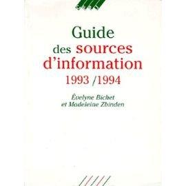 GUIDE DES SOURCES D'INFORMATION 1993/1994. 5ème édition 1993/1994, mise à jour et arrêtée au 15 mars 1993 par Evelyne Bichet