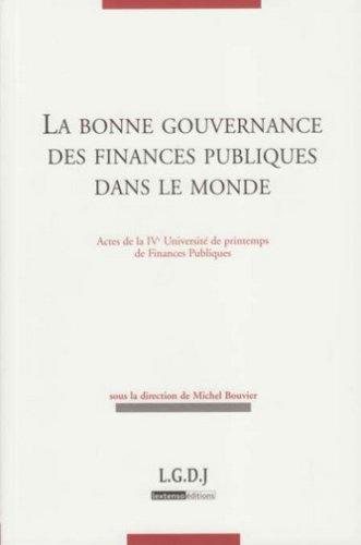 La bonne gouvernance des finances publiques dans le monde : Actes de la IVe Université de printemps de Finances Publiques par Michel Bouvier, Collectif