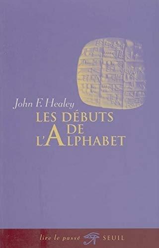 Les Débuts de l'alphabet par John f. Healey