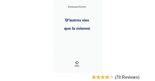 D Autres Vies Que La Mienne Fiction Amazon Co Uk Carrere Emmanuel 9782846822503 Books