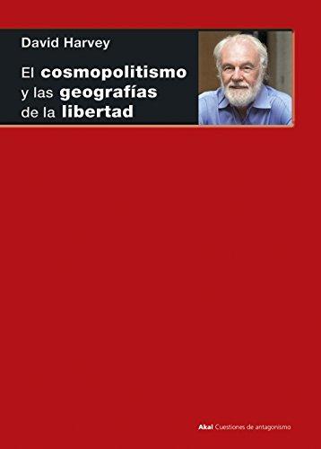 EL COSMOPOLITISMO Y LAS GEOGRAFÍAS DE LA LIBERTAD (Cuestiones de antagonismo nº 96) por DAVID HARVEY