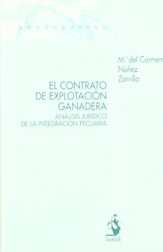 Descargar Libro El Contrato de Explotación Ganadera. Análisis Jurídico de la Integración Pecuaria (Monografias (iustel)) de M.ª del Carmen Núñez Zorrilla