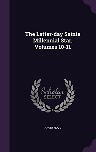 The Latter-day Saints Millennial Star, Volumes 10-11