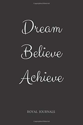 Dream Believe Achieve: Journal book, 6 x 9 inch lined pages por Royal Journals