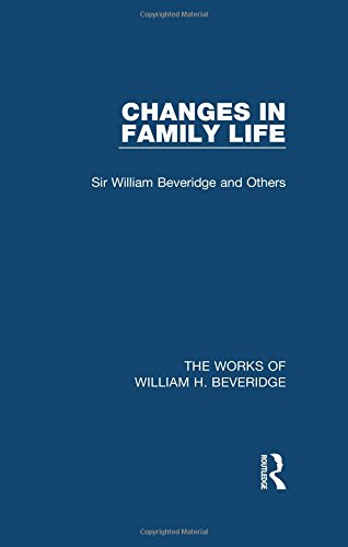 Changes in Family Life (Works of William H. Beveridge) (The Works of William H. Beveridge)