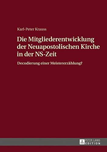 Die Mitgliederentwicklung der Neuapostolischen Kirche in der NS-Zeit: Decodierung einer Meistererzählung?