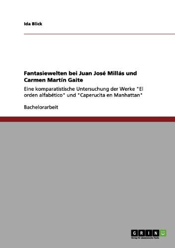 Fantasiewelten bei Juan José Millás und Carmen Martín Gaite: Eine komparatistische Untersuchung der Werke El orden alfabético und Caperucita en Manhattan