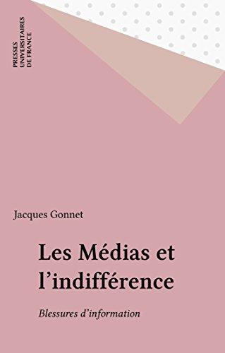 Les Médias et l'indifférence: Blessures d'information (Politique d'aujourd'hui)