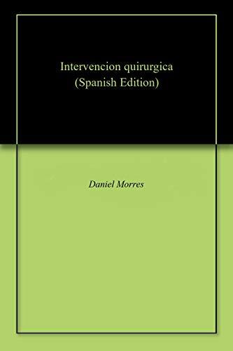 Intervencion quirurgica por Daniel  Morres