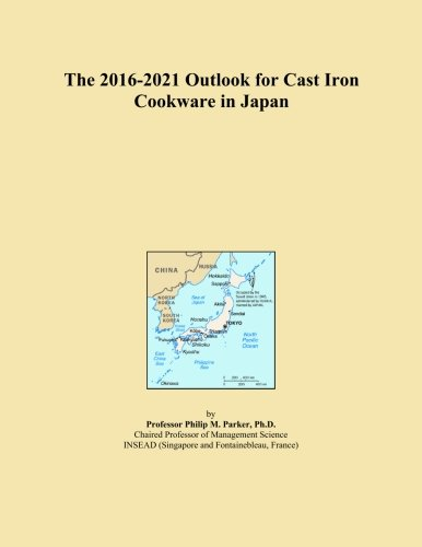 The 2016-2021 Outlook for Cast Iron Cookware in Japan