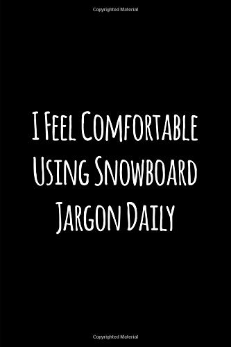 I Feel Comfortable Using Snowboard Jargon Daily Fun Student College Ruled Notebook: Blank Lined Journal por Eighty Creations