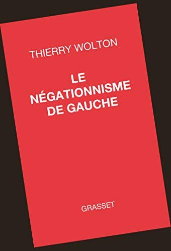 Le négationnisme de gauche par  Thierry Wolton