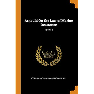 Arnould on the Law of Marine Insurance; Volume 2