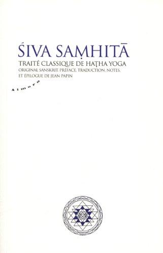 Siva Samhita : Traité classique de hatha-yoga