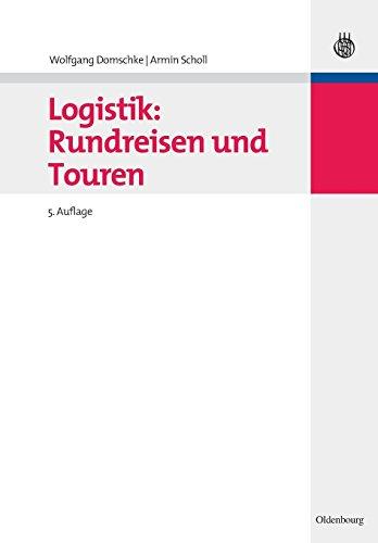 Logistik: Rundreisen und Touren (Oldenbourgs Lehr- und Handbücher der Wirtschafts- u. Sozialwissenschaften)