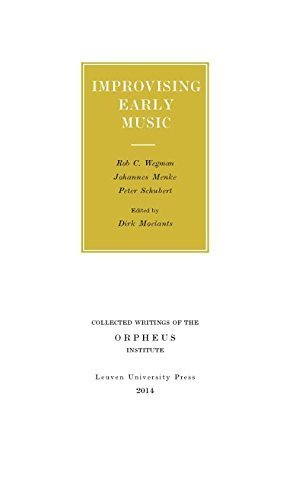 Improvising Early Music (Collected Writings of the Orpheus Institute) by Wegman, Rob C., Menke, Johannes, Schubert, Peter (2015) Paperback