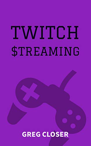 Twitch Stream: How to make money playing video games streaming on Twitch (English Edition)
