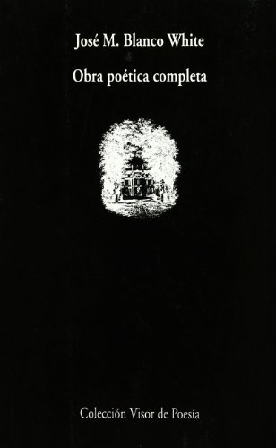 Obra poética completa (Visor de Poesía) por José María Blanco White