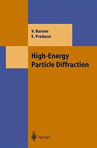 High-Energy Particle Diffraction (Theoretical and Mathematical Physics) by Vincenzo Barone (2002-04-08)