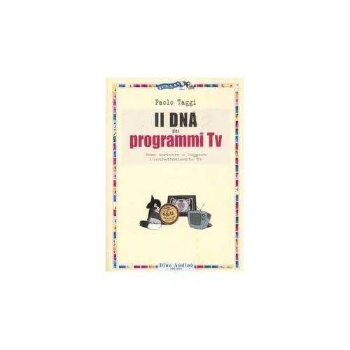 Il Dna Dei Programmi Tv. Come Scrivere E Leggere L'intrattenimento Tv