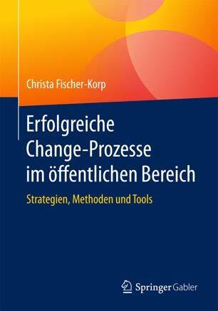 Erfolgreiche Change-Prozesse im öffentlichen Bereich - Strategien, Methoden und Tools(E-Book)
