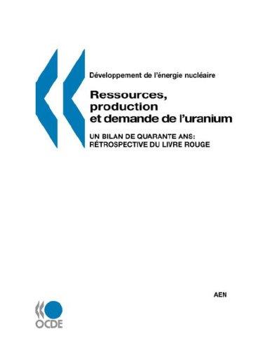 Ressources, production et demande de l'uranium : Un bilan de quarante ans - Rétrospective du Livre rouge par Organisation de coopération et de développement économiques (OCDE)