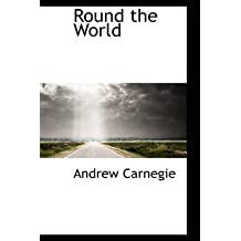 [(Round the World)] [By (author) Andrew Carnegie] published on (August, 2008)
