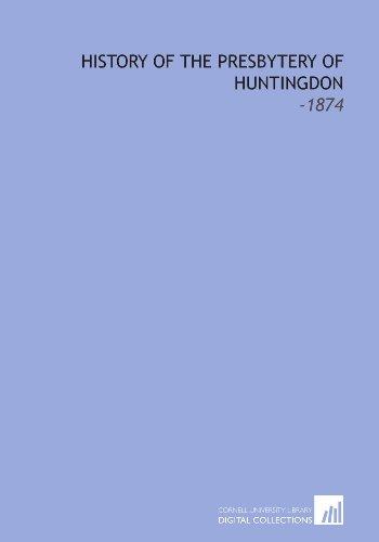 History of the Presbytery of Huntingdon: -1874