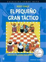 El Pequeno Gran Tactico/ The Great Litte Tactic: Ejercicios de Ajedrez para Ninos / Chess Exercises for children (Jaque Mate) por Bodo Starck